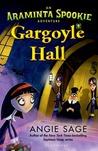 Gargoyle Hall: An Araminta Spookie Adventure