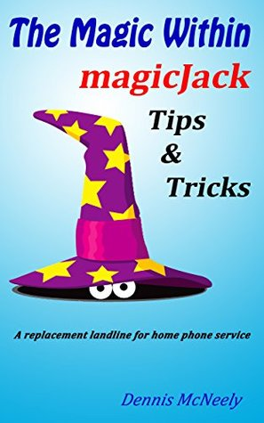 The Magic Within magicJack Tips and Tricks: A replacement landline for home phone service Dennis McNeely