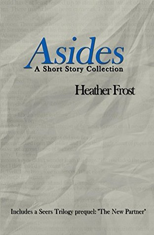 Asides: A Short Story Collection Heather Frost