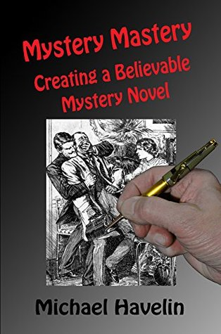 Mystery Mastery: Creating a Believable Mystery Novel Michael Havelin