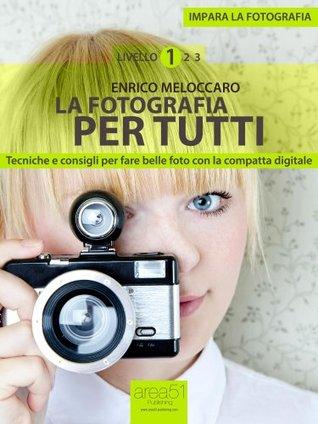Impara la fotografia. Livello 1: La fotografia per tutti Enrico Meloccaro