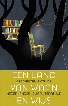 Een land van waan en wijs: geschiedenis van de Nederlandse jeugdliteratuur