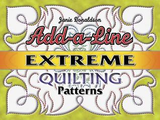 Add-a-Line: Extreme Quilting Patterns  by  Janie Donaldson