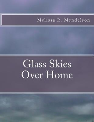 Glass Skies Over Home by Melissa R. Mendelson
