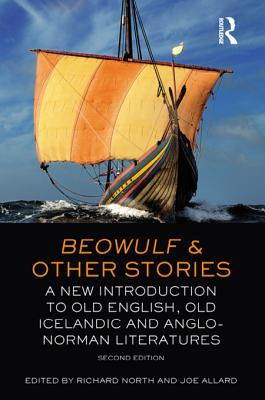 Beowulf and Other Stories: A New Introduction to Old English, Old Icelandic and Anglo-Norman Literatures Joe Allard