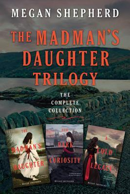 The Madman's Daughter Trilogy: The Complete Collection: The Madman's Daughter / Her Dark Curiosity / A Cold Legacy (The Madman's Daughter, #1-3)