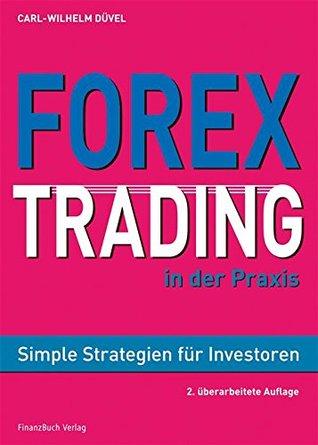 Forex-Trading in der Praxis: Simple Strategien für Investoren Carl Wilhelm Düvel