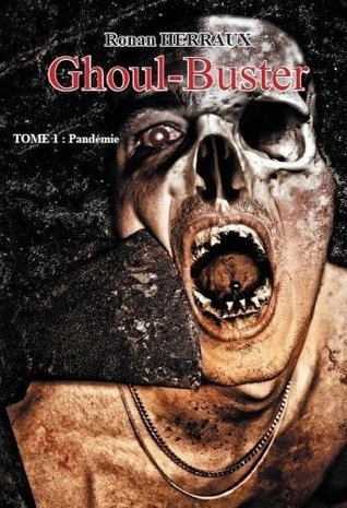 Ghoul-Buster tome 1: Pandémie  by  Ronan Herraux