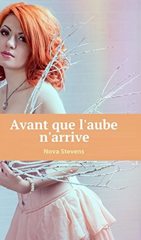 Avant que laube narrive  by  Nova Stevens