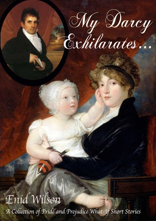 My Darcy Exhilarates... by Enid Wilson