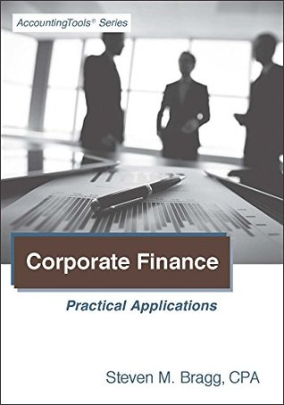 Corporate Finance: Practical Applications Steven Bragg