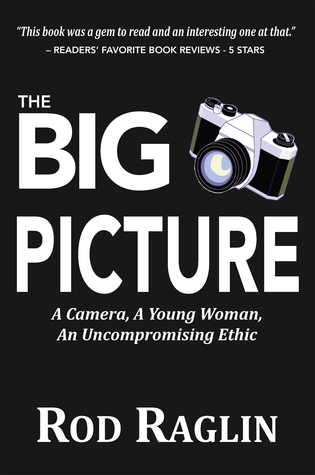 The BIG PICTURE – A Camera, A Young Woman, An Uncompromising ... by Rod Raglin