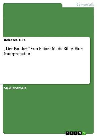 Der Panther von Rainer Maria Rilke. Eine Interpretation  by  Rebecca Tille