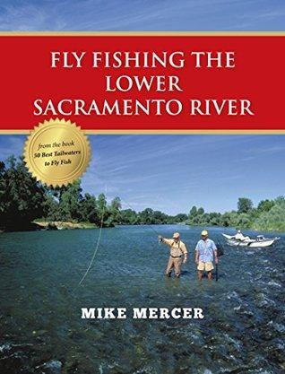 Fly Fishing the Lower Sacramento River Mike Mercer