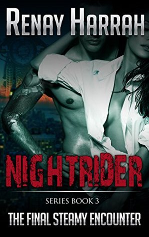 The Final Steamy Encounter: Nightrider Book 3: Motorcycle Club Erotic Romance (Nightrider MC Series) Renay Harrah