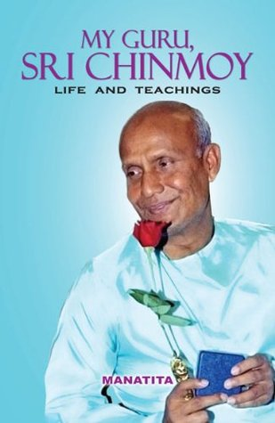 My Guru, Sri Chinmoy: Life and Teachings Manatita Hutchinson