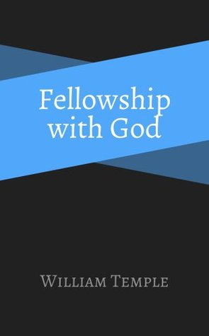 Fellowship with God  by  William Temple