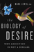 The Biology of Desire: Why ...