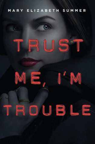 Trust Me, I'm Trouble by Mary Elizabeth Summer