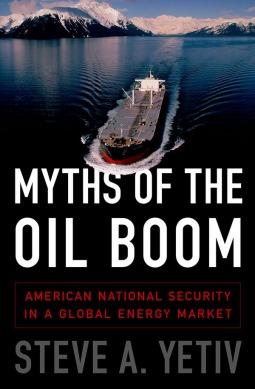 Myths of the Oil Boom by Steve A. Yetiv