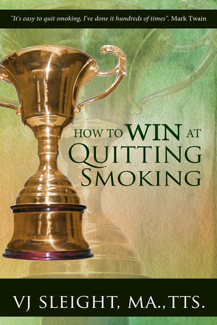 Tips to Win At Quitting Smoking, Finding the Missing Piece in your Plan to Stop Smoking and Stay Quit  by  V.J. Sleight