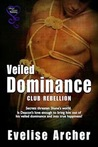 Veiled Dominance (Club Rebellion, #2)