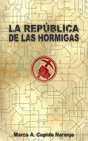La República de las Hormigas  by  Marco Antonio Cupido Naranjo