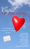 Cupid on the Loose!: A Valentine's Day Anthology of Short Stories