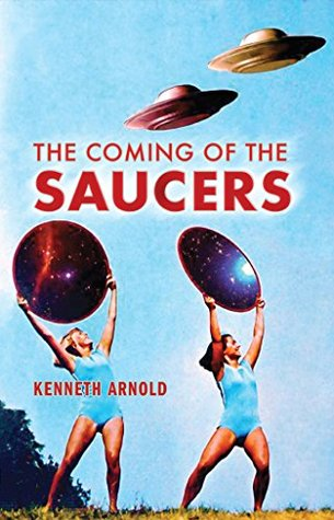 The Coming of the Saucers - Kenneth Arnold
