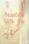 Beautiful with You (Just Say Yes, #3)