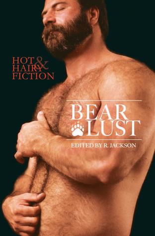 Bear Lust: Hot & Hairy Fiction  by  R. Jackson
