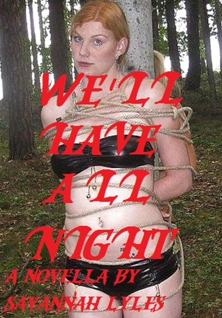 Well Have All Night  by  Savannah Lyles