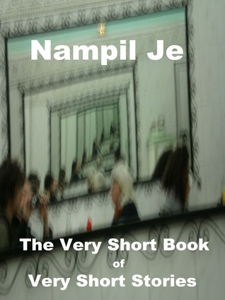The Very Short Book Of Very Short Stories Nampil Je