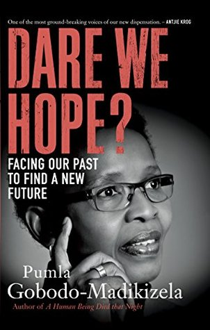 Dare We Hope?: Facing our past to find a new future Pumla Gobodo-Madikizela