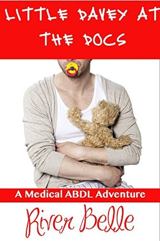 Little Davey At The Docs: A Medical ABDL Adventure!  by  River Belle
