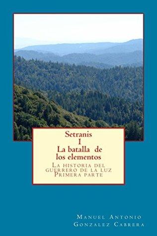 Setranis 1 La Batalla De Los Elementos  by  Manuel Gonzalez Cabrera