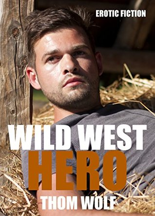 Wild West Hero: An Erotic Novella  by  Thom Wolf