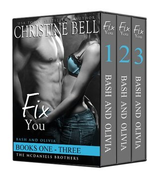 Fix You The Complete Box Set Bash and Olivia's Story - Books 1-3 (The McDaniels Brothers, #1-3) by Christine Bell