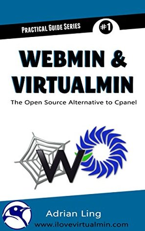 Webmin & Virtualmin: The Best Open Source Alternative to Cpanel (Practical Guide Series Book 1) Adrian Ling