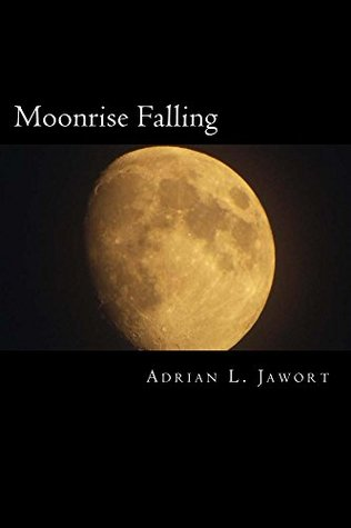 Moonrise Falling Adrian L. Jawort
