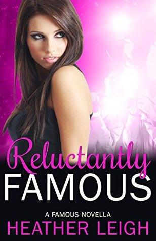Reluctantly Famous (Famous Series Book 6) Heather  C. Leigh
