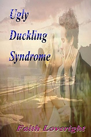 Ugly Duckling Syndrome  by  Faith Loveright