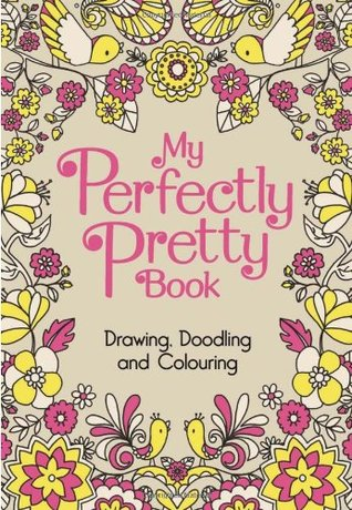 My Perfectly Pretty Book: Drawing, Doodling and Colouring (My Book) Various
