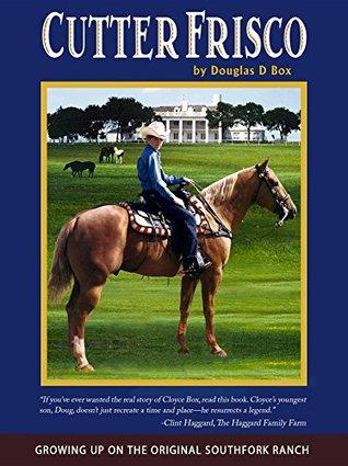Cutter Frisco: Growing Up on the Original Southfork Ranch, A Memoir  by  Douglas D. Box