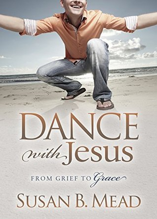 Dance With Jesus: From Grief to Grace (Morgan James Faith)