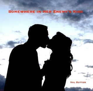 Somewhere in Her Enemys Kiss  by  Val Dutton