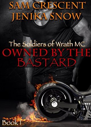 Owned by the Bastard (The Soldiers of Wrath MC, #1) by Sam Crescent