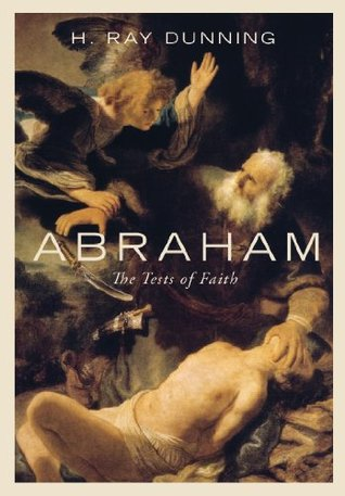 Abraham: The Test of Faith Ray H. Dunning