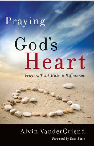 Praying Gods Heart: Prayers That Make a Difference  by  Alvin Vandergriend