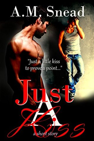 Just A Kiss  by  A.M. Snead